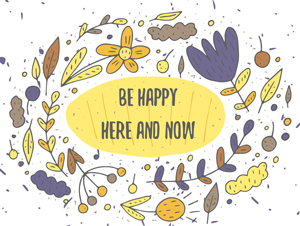 Be Happy Here and Now